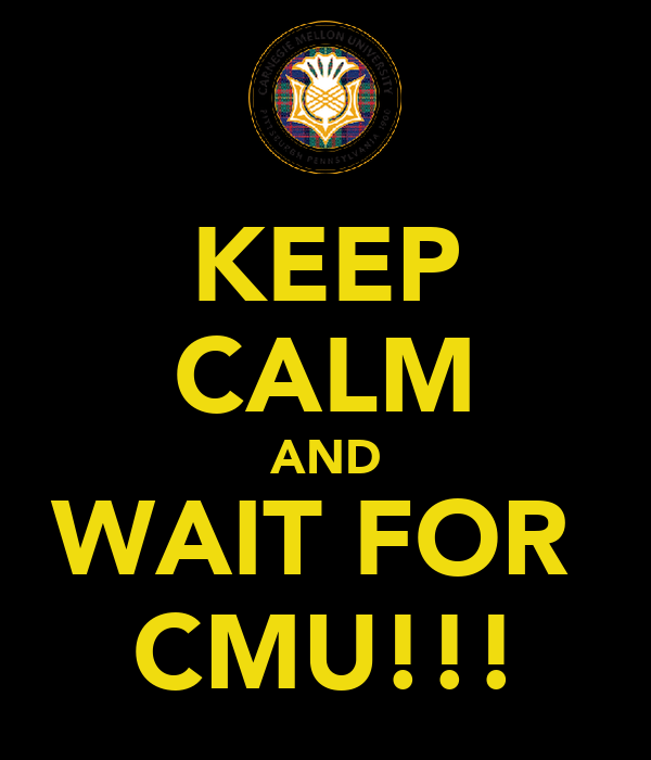 KEEP CALM AND WAIT FOR  CMU!!!