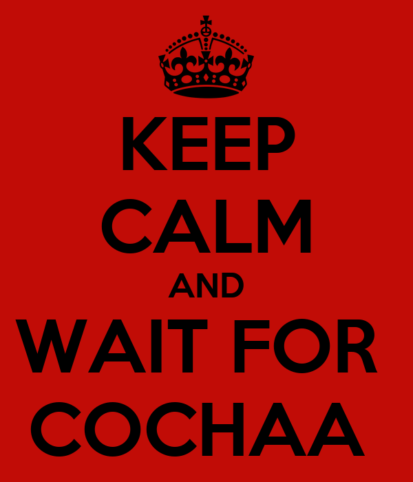 KEEP CALM AND WAIT FOR  COCHAA