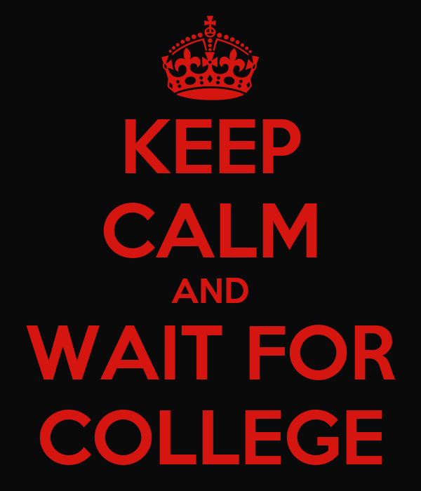 KEEP CALM AND WAIT FOR COLLEGE