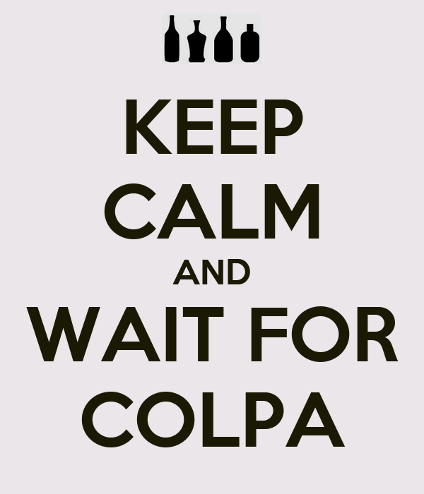 KEEP CALM AND WAIT FOR COLPA