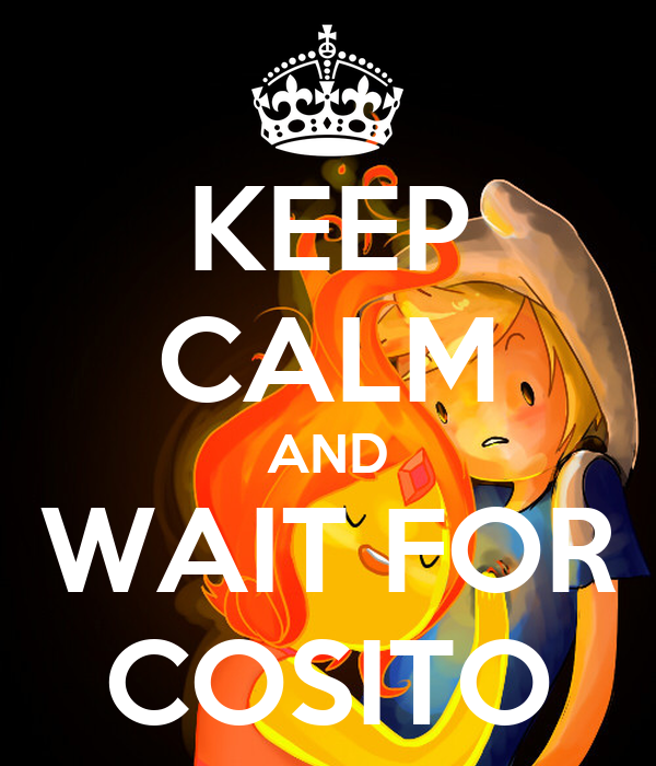 KEEP CALM AND WAIT FOR COSITO