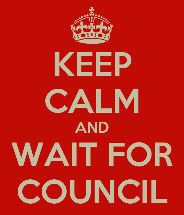 KEEP CALM AND WAIT FOR COUNCIL