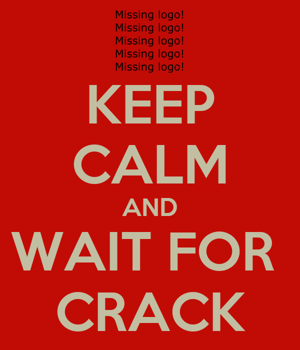 KEEP CALM AND WAIT FOR  CRACK