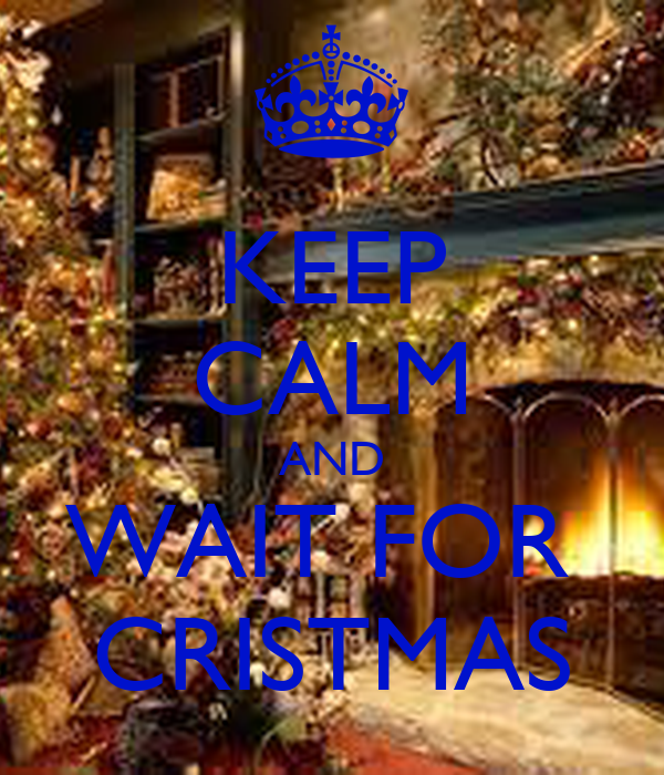 KEEP CALM AND WAIT FOR  CRISTMAS