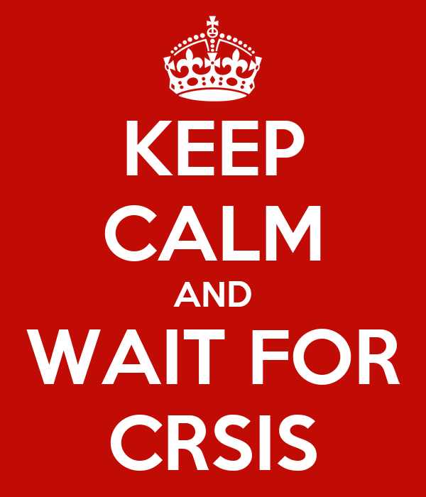 KEEP CALM AND WAIT FOR CRSIS