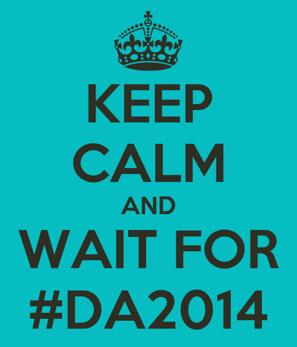 KEEP CALM AND WAIT FOR #DA2014