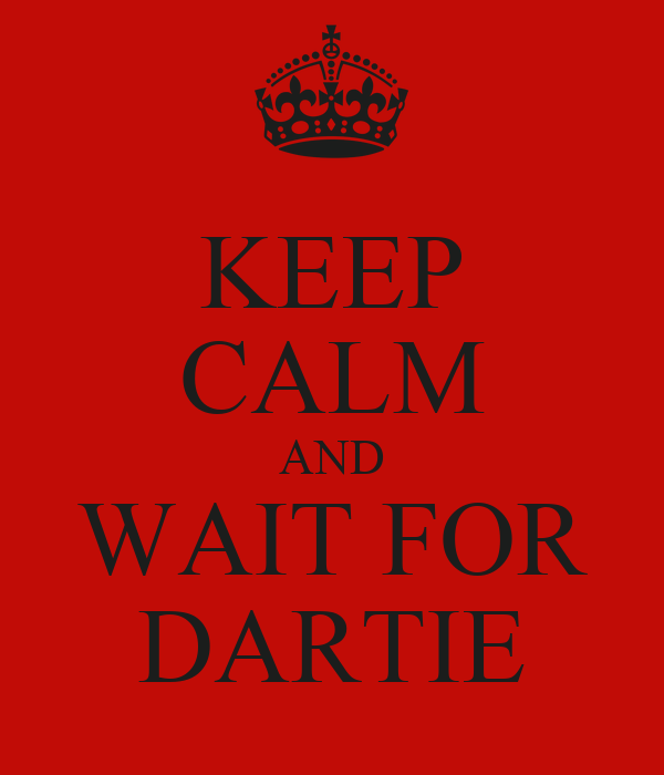 KEEP CALM AND WAIT FOR DARTIE