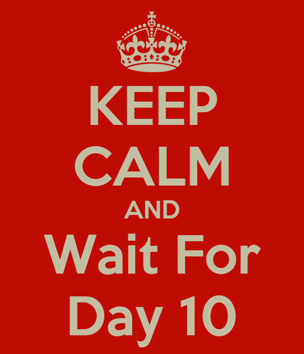 KEEP CALM AND Wait For Day 10