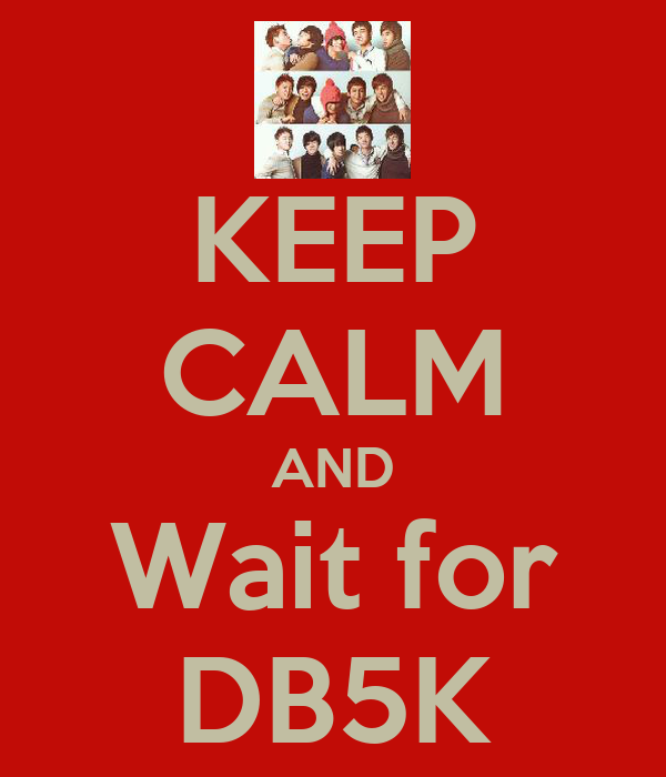 KEEP CALM AND Wait for DB5K