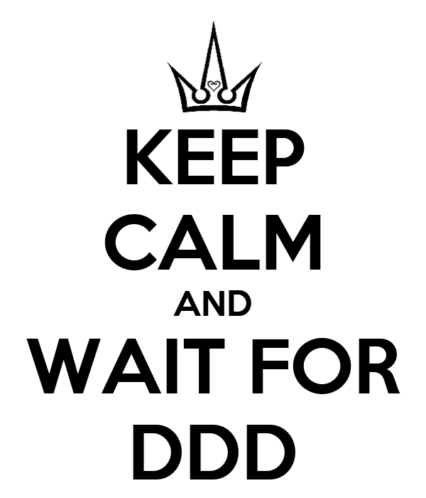 KEEP CALM AND WAIT FOR DDD