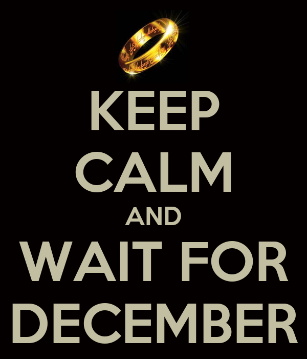 KEEP CALM AND WAIT FOR DECEMBER
