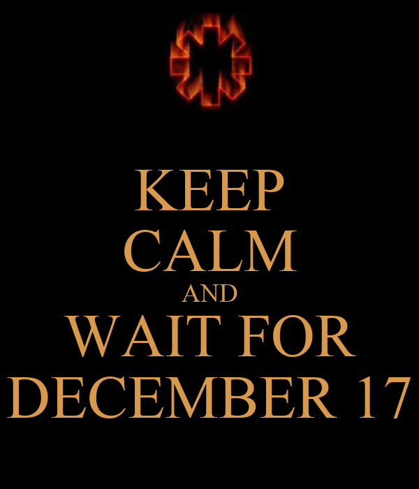 KEEP CALM AND WAIT FOR DECEMBER 17