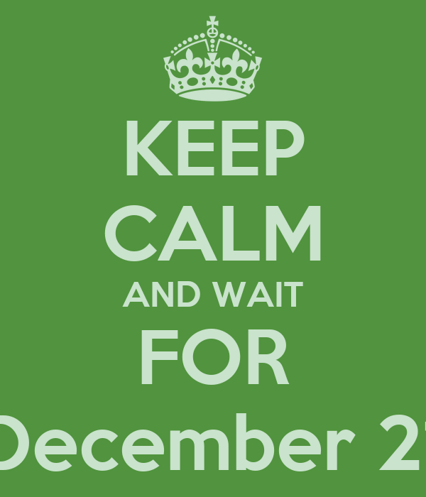 KEEP CALM AND WAIT FOR December 21