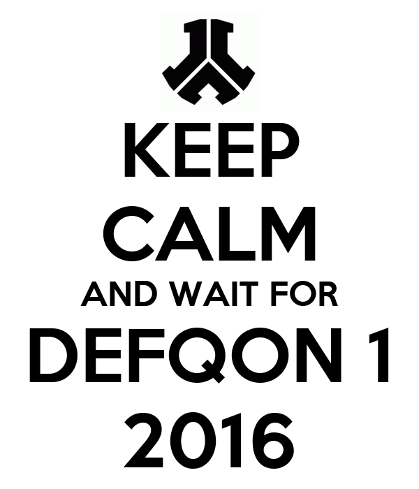 KEEP CALM AND WAIT FOR DEFQON 1 2016
