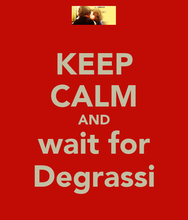 KEEP CALM AND wait for Degrassi
