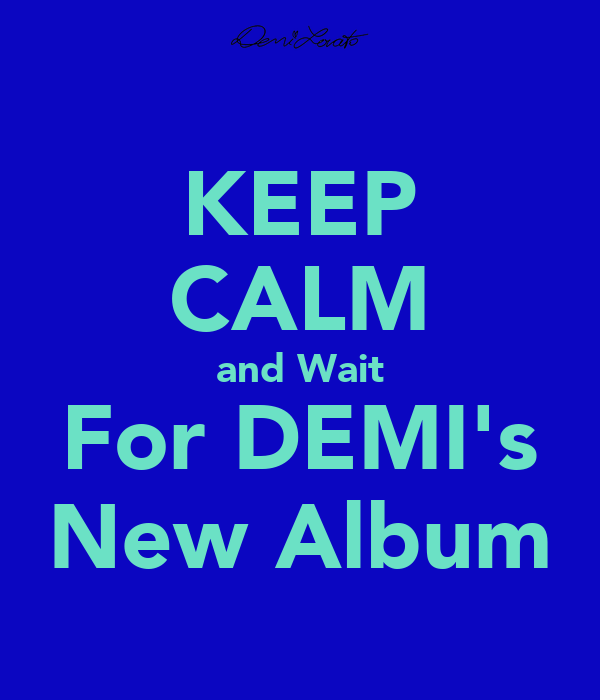 KEEP CALM and Wait For DEMI's New Album
