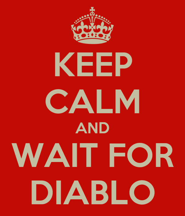 KEEP CALM AND WAIT FOR DIABLO
