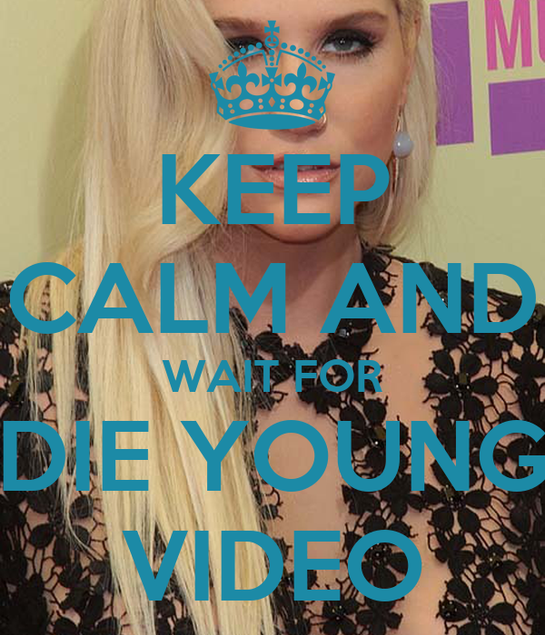 KEEP CALM AND WAIT FOR DIE YOUNG VIDEO