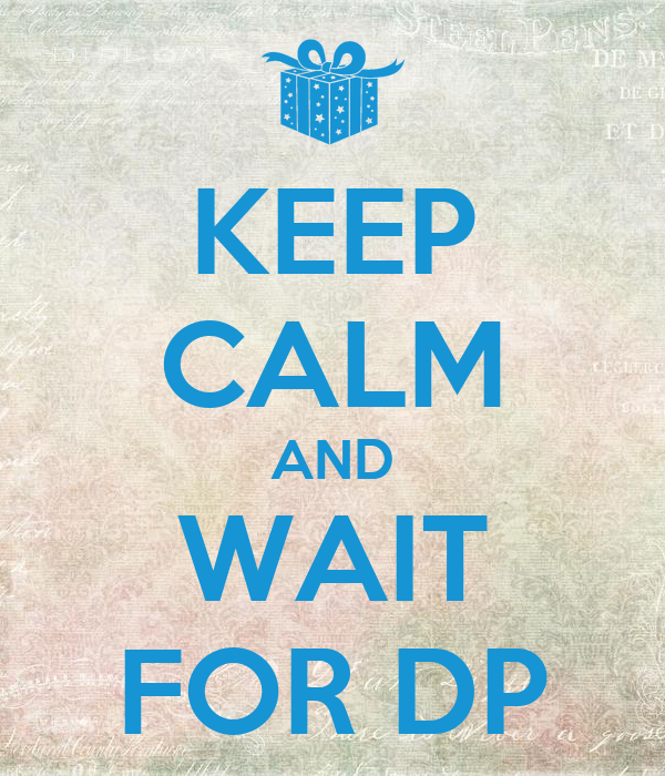 KEEP CALM AND WAIT FOR DP