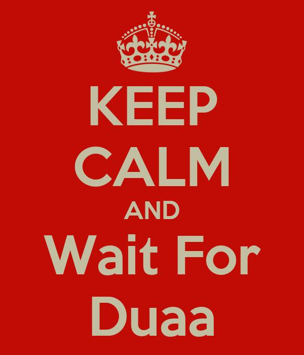KEEP CALM AND Wait For Duaa