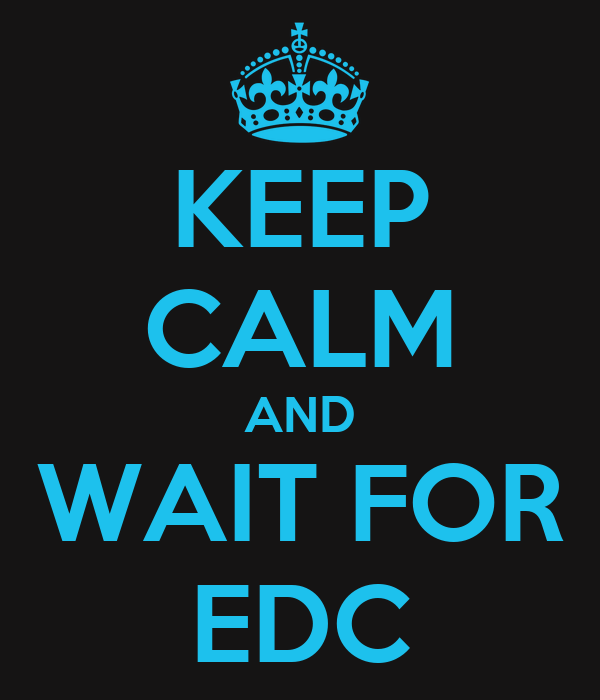 KEEP CALM AND WAIT FOR EDC