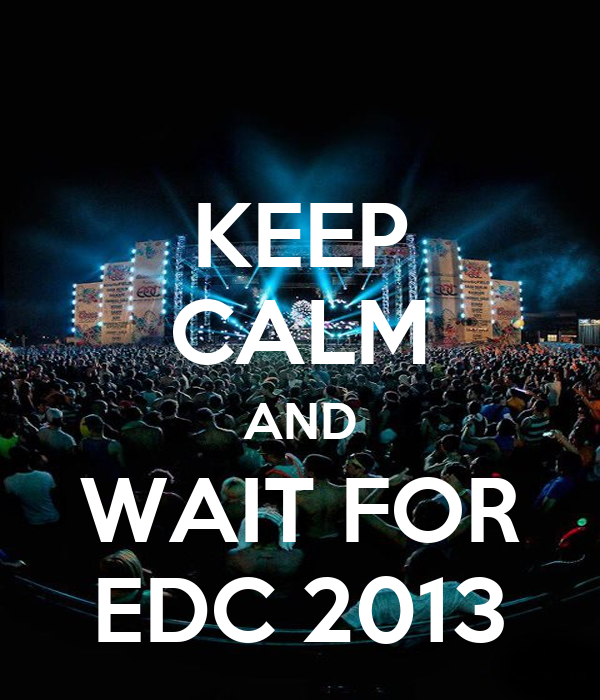 KEEP CALM AND WAIT FOR EDC 2013