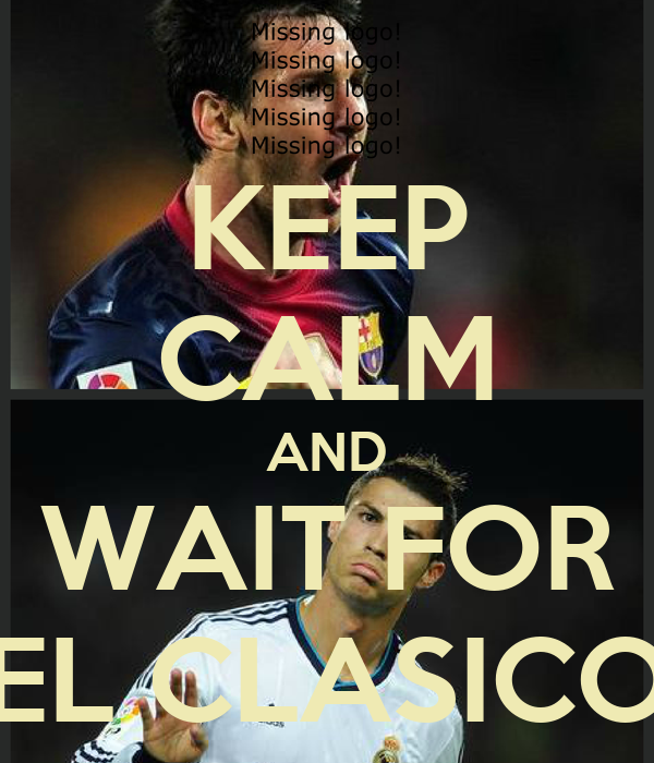 KEEP CALM AND WAIT FOR EL CLASICO