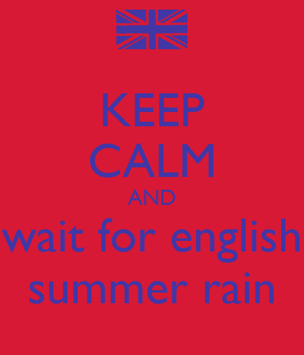 KEEP CALM AND wait for english summer rain