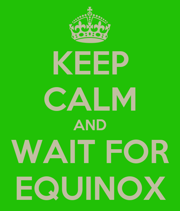 KEEP CALM AND WAIT FOR EQUINOX
