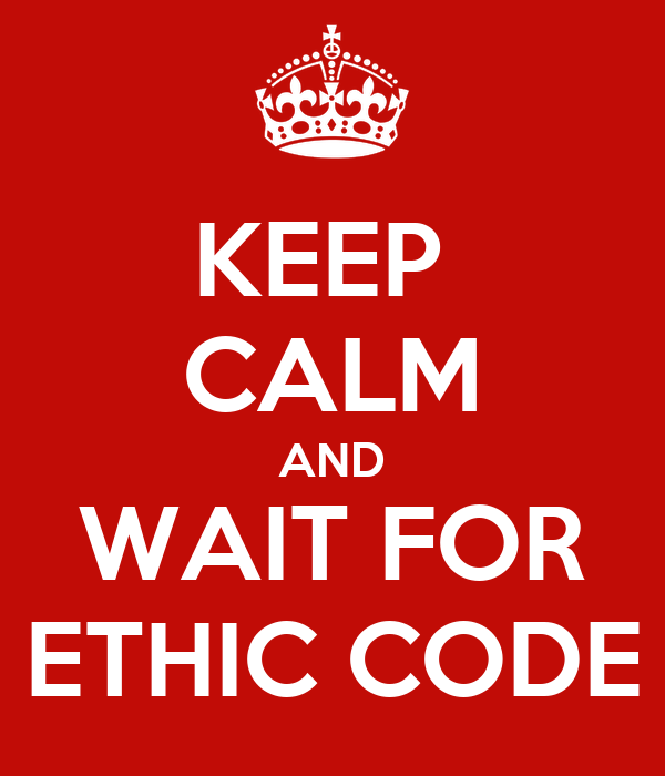 KEEP  CALM AND WAIT FOR ETHIC CODE