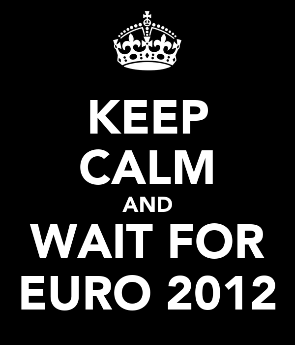 KEEP CALM AND WAIT FOR EURO 2012