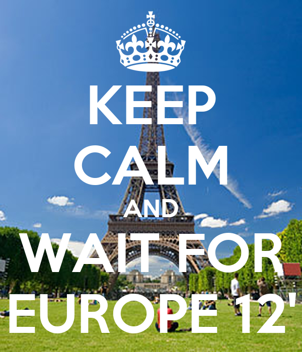 KEEP CALM AND WAIT FOR EUROPE 12'