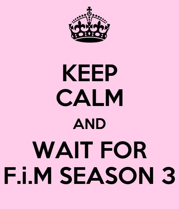 KEEP CALM AND WAIT FOR F.i.M SEASON 3
