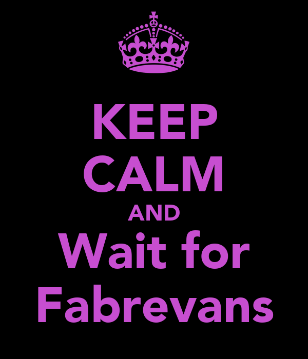 KEEP CALM AND Wait for Fabrevans