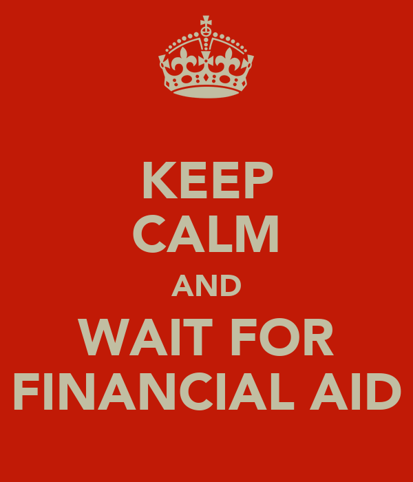 KEEP CALM AND WAIT FOR FINANCIAL AID