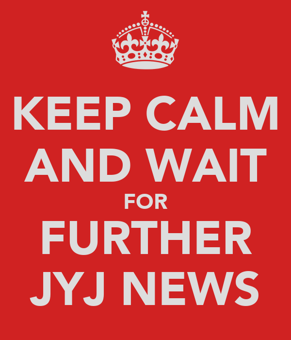 KEEP CALM AND WAIT FOR FURTHER JYJ NEWS