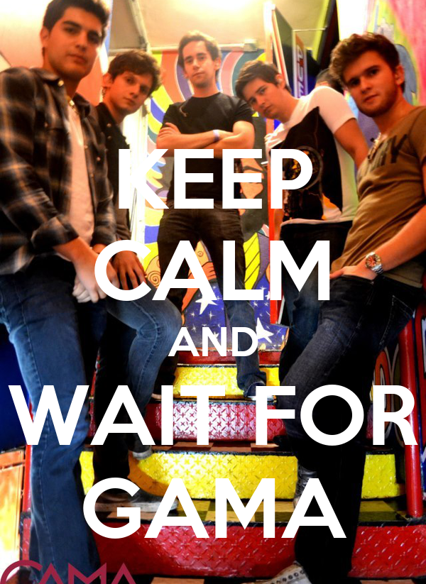 KEEP CALM AND WAIT FOR GAMA