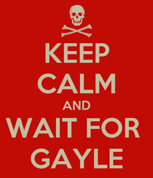 KEEP CALM AND WAIT FOR  GAYLE
