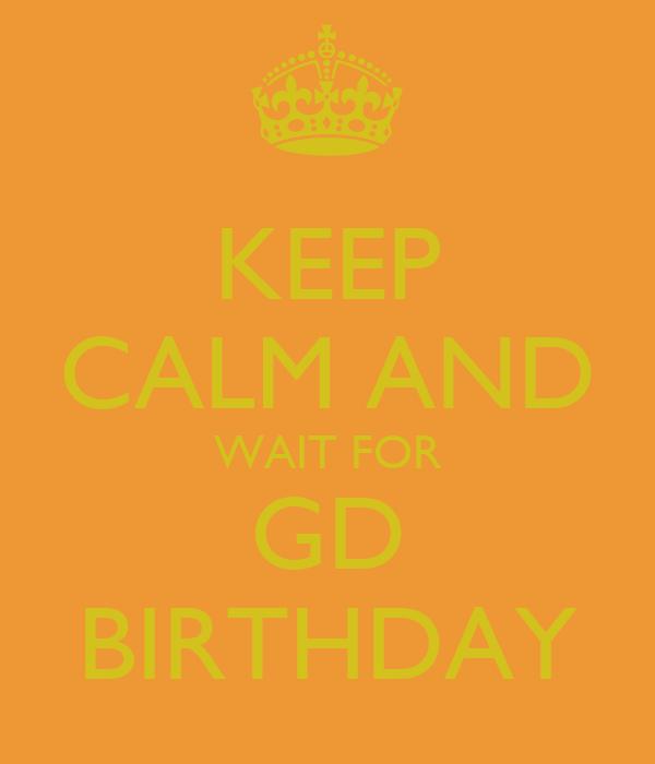 KEEP CALM AND WAIT FOR GD BIRTHDAY