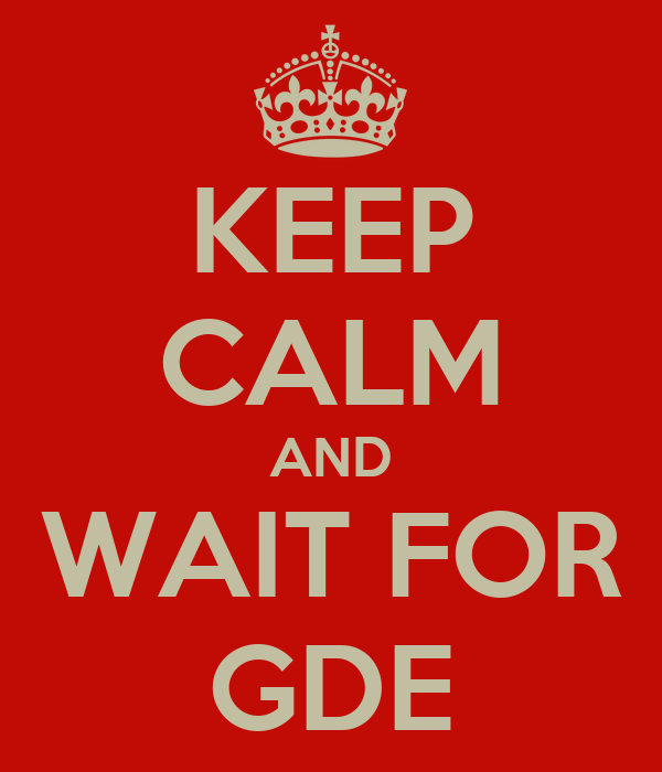 KEEP CALM AND WAIT FOR GDE