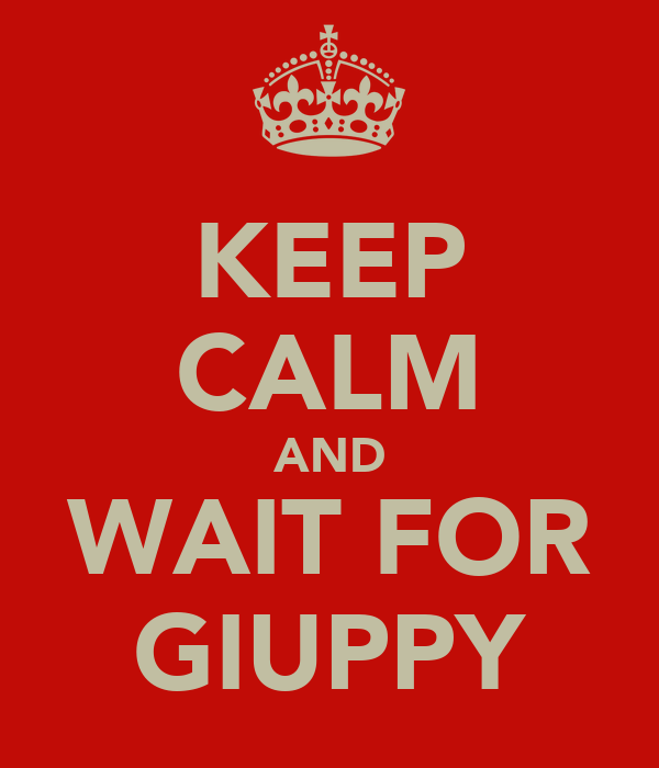 KEEP CALM AND WAIT FOR GIUPPY