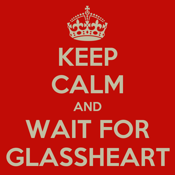KEEP CALM AND WAIT FOR GLASSHEART