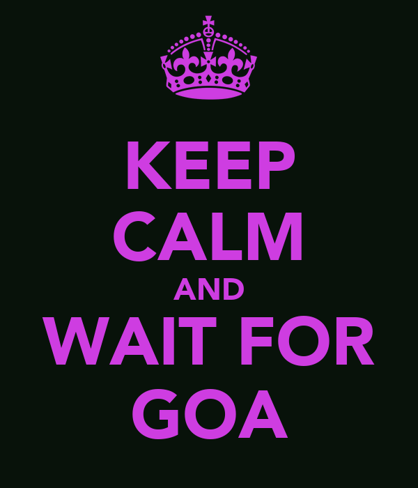 KEEP CALM AND WAIT FOR GOA
