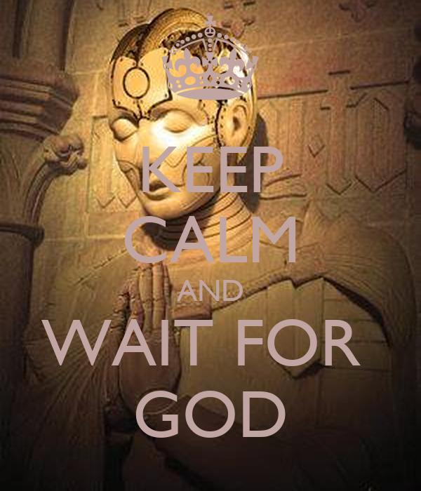 KEEP CALM AND WAIT FOR  GOD
