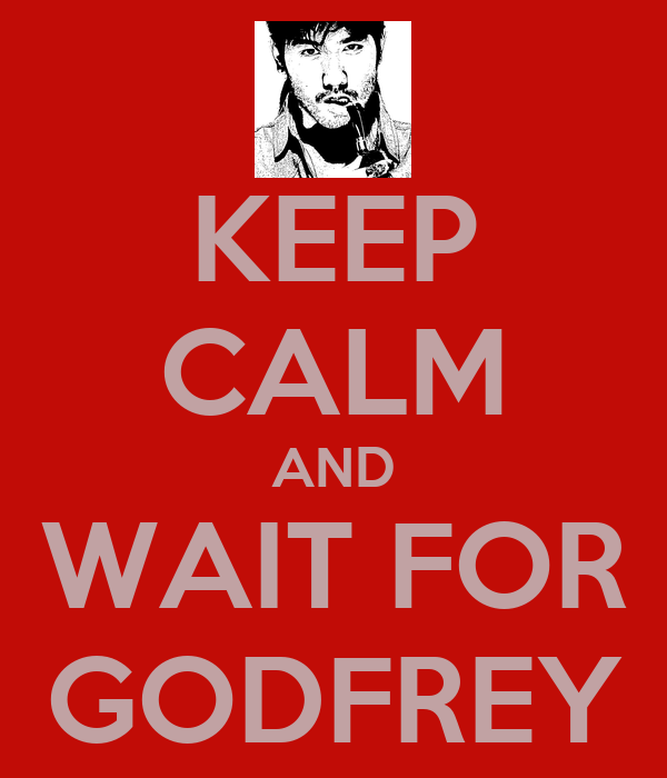 KEEP CALM AND WAIT FOR GODFREY