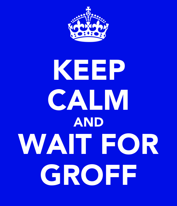 KEEP CALM AND WAIT FOR GROFF