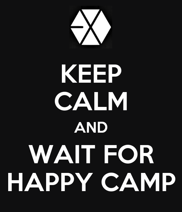 KEEP CALM AND WAIT FOR HAPPY CAMP