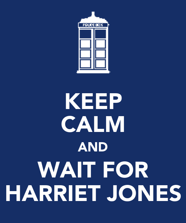 KEEP CALM AND WAIT FOR HARRIET JONES