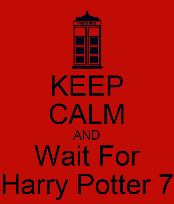 KEEP CALM AND Wait For Harry Potter 7