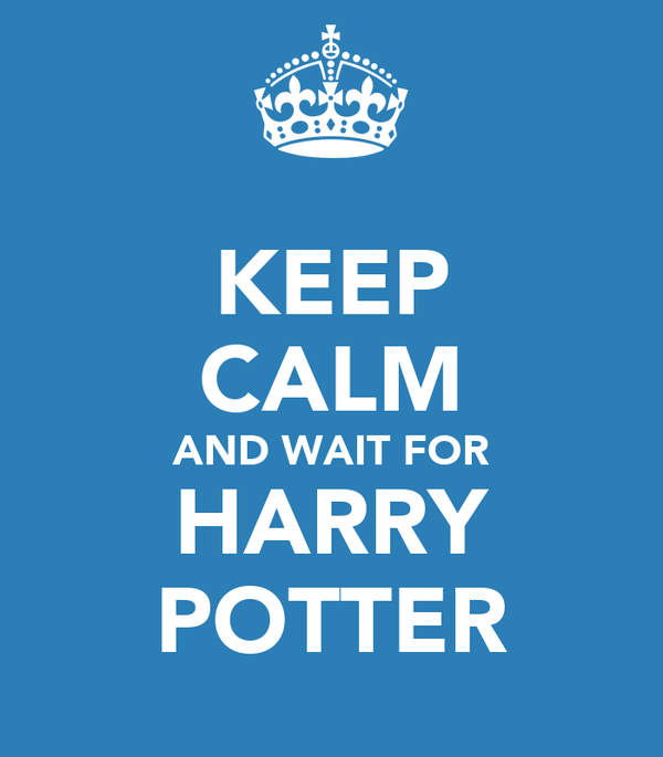 KEEP CALM AND WAIT FOR HARRY POTTER
